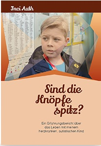 Sind die Knöpfe spitz?, Erfahrungsbericht über das Leben mit herzkrankem autistischen Kind